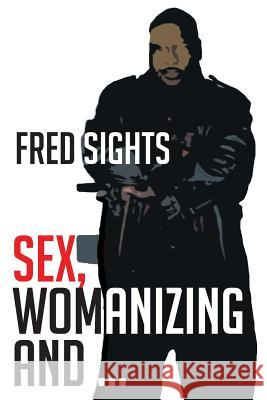 Sex, Womanizing and ... Fred Sights 9781682134832