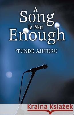 A Song Is Not Enough 'Tunde Ajiteru 9781682220184