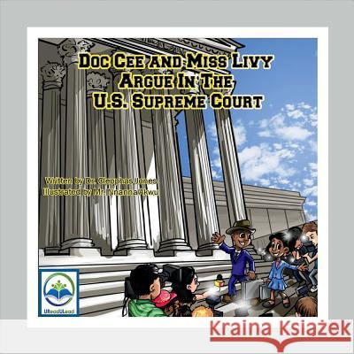 Doc Cee and Miss Livy Argue in the U.S. Supreme Court - Pod Cleophas Jones 9781682222669