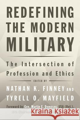 Redefining the Modern Military: The Intersection of Profession and Ethics Nathan K. Finney Tyrell Mayfield 9781682473634