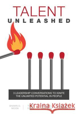 Talent Unleashed: 3 Leadership Conversations to Ignite the Unlimited Potential in People A. Roger Merrill C. Todd Davis Michael K. Simpson 9781682610022