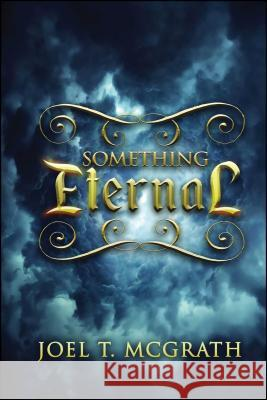 Something Eternal Joel T. McGrath 9781682614716