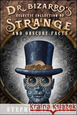 Dr. Bizarro's Eclectic Collection of Strange and Obscure Facts Stephen Spignesi 9781682615164 Permuted Press
