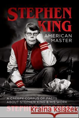 Stephen King, American Master: A Creepy Corpus of Facts about Stephen King & His Work Stephen Spignesi 9781682616062 Permuted Press