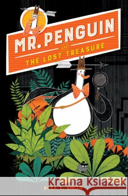 Mr. Penguin and the Lost Treasure Alex T. Smith Alex T. Smith 9781682631201