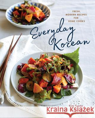 Everyday Korean: Fresh, Modern Recipes for Home Cooks Seung Hee Lee Kim Sunee 9781682681145