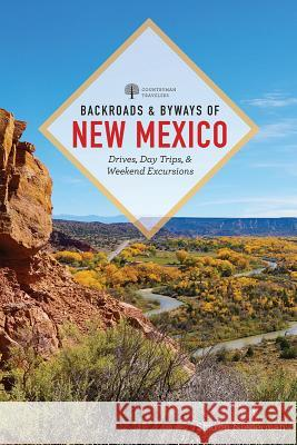 Backroads & Byways Around New Mexico: Drives, Day Trips, and Weekend Excursions Sharon Niederman 9781682683620