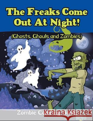 The Freaks Come Out at Night! (Ghosts, Ghouls and Zombies): Zombie Coloring Book Jupiter Kids 9781682809907