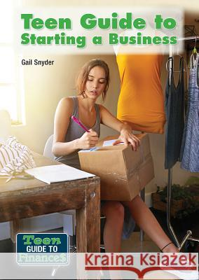 Teen Guide to Starting a Business Gail Snyder 9781682820889