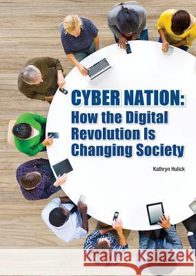 Cyber Nation: How the Digital Revolution Is Changing Society Kathryn Hulick 9781682824696