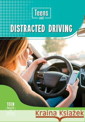 Teens and Distracted Driving Jennifer Simms 9781682825075