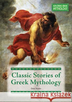 Classic Stories of Greek Mythology Don Nardo 9781682826195