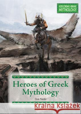 Heroes of Greek Mythology Don Nardo 9781682826256