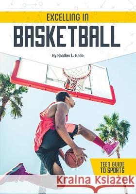 Excelling in Basketball Heather L. Bode Heather Bode 9781682826973