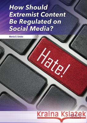 How Should Extremist Content Be Regulated on Social Media? Marcia S. Gresko 9781682828830