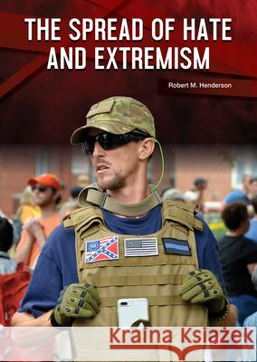 The Spread of Hate and Extremism Robert M. Henderson 9781682829332