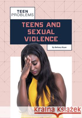 Teens and Sexual Violence Bethany Bryan 9781682829653