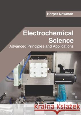 Electrochemical Science: Advanced Principles and Applications Harper Newman 9781682856222