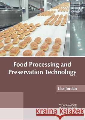 Food Processing and Preservation Technology Lisa Jordan 9781682866535