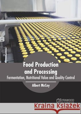 Food Production and Processing: Fermentation, Nutritional Value and Quality Control Albert McCoy 9781682867624