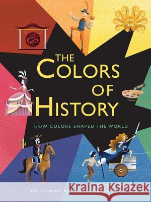 The Colors of History: How Colors Shaped the World Clive Gifford Marc-Etienne Peintre 9781682973400