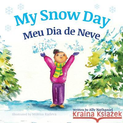 My Snow Day: Meu Dia de Neve: Babl Children's Books in Portuguese and English Ally Nathaniel Milena Radeva 9781683040637