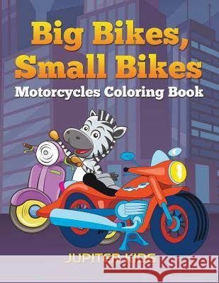 Big Bikes, Small Bikes: Motorcycles Coloring Book Jupiter Kids 9781683051473