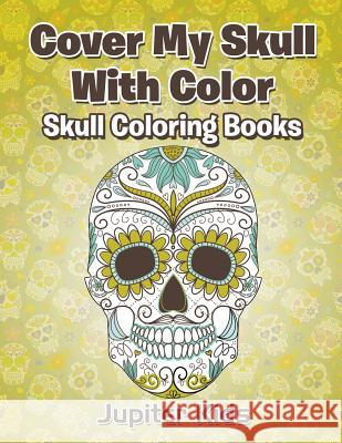 Cover My Skull with Color Skull Coloring Books Jupiter Kids 9781683051756