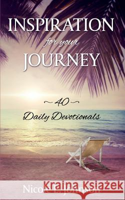 Inspiration for Your Journey: 40 Daily Devotionals Nicole E. Johnson 9781683145950