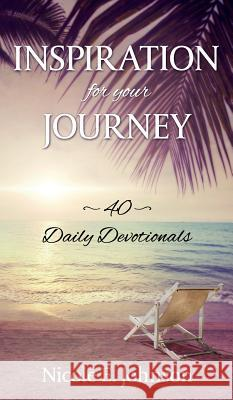 Inspiration for Your Journey: 40 Daily Devotionals Nicole E. Johnson 9781683145967