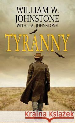 Tyranny William W. Johnstone J. a. Johnstone 9781683240631