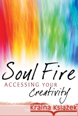Soul Fire: Accessing Your Creativity Thomas Ryan 9781683362999