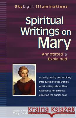 Spiritual Writings on Mary: Annotated & Explained Mary Ford-Grabowsky Andrew Harvey 9781683363163 Skylight Paths Publishing