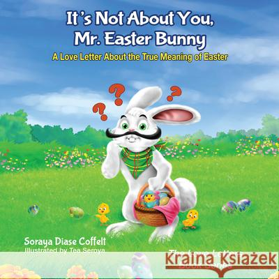 It's Not about You, Mr. Easter Bunny: A Love Letter about the True Meaning of Easter  9781683500636