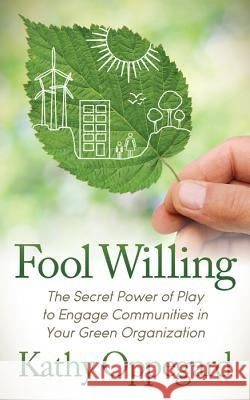 Fool Willing: The Secret Power of Play to Engage Communities in Your Green Organization  9781683505006