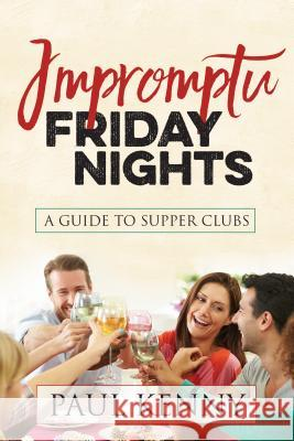 Impromptu Friday Nights: A Guide to Supper Clubs  9781683505044