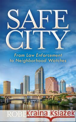 Safe City: From Law Enforcement to Neighborhood Watches Robert Hessel 9781683506256