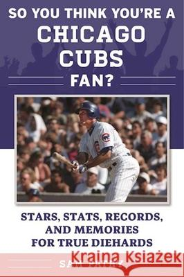 So You Think You're a Chicago Cubs Fan?: Stars, STATS, Records, and Memories for True Diehards Sam Pathy 9781683580119