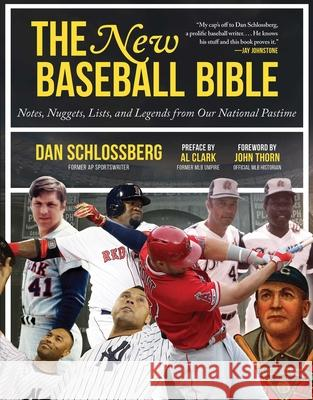 The New Baseball Bible: Notes, Nuggets, Lists, and Legends from Our National Pastime Dan Schlossberg John Thorn 9781683583462