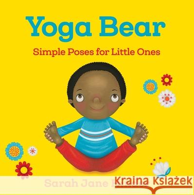 Yoga Bear: Simple Animal Poses for Little Ones Sarah Jane Hinder 9781683640752 Sounds True