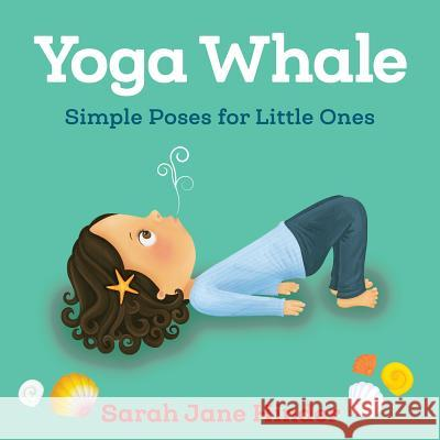 Yoga Whale: Simple Poses for Little Ones Sarah Jane Hinder 9781683640769 Sounds True