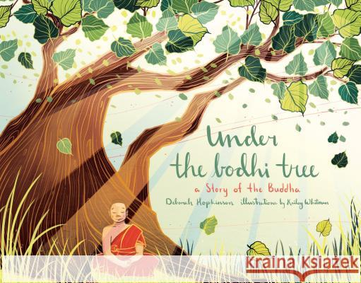Under the Bodhi Tree: A Story of the Buddha Deborah Hopkinson Kailey Whitman 9781683641537