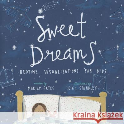 Sweet Dreams: Bedtime Visualizations for Kids Mariam Gates Leigh Standley 9781683641704