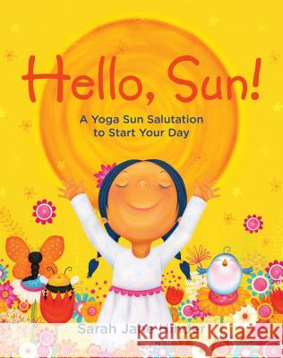 Hello, Sun!: A Yoga Sun Salutation to Start Your Day Sarah Jane Hinder Sarah Jane Hinder 9781683642831 Sounds True