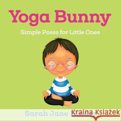 Yoga Bunny: Simple Poses for Little Ones Sarah Jane Hinder 9781683644248 Sounds True