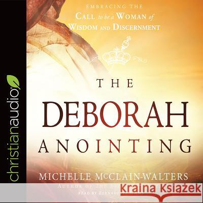 The Deborah Anointing: Embracing the Call to Be a Woman of Wisdom and Discernment - audiobook Michelle McClain-Walters Robin Miles 9781683667216