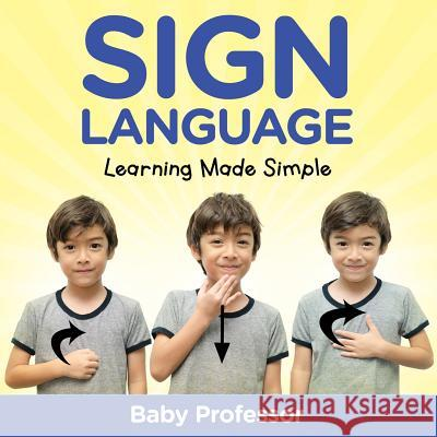 Sign Language Workbook for Kids - Learning Made Simple Baby Professor   9781683680307