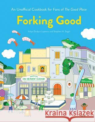 Forking Good: A Cookbook Inspired by the Good Place Valya Dudycz Lupescu Stephen H. Segal 9781683691556