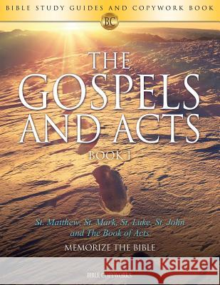 The Gospels and Acts Book 1: Bible Study Guides and Copywork Book - (St. Matthew, St. Mark, St. Luke, St. John and the Book of Acts) - Memorize the Bible Copyworks 9781683748021