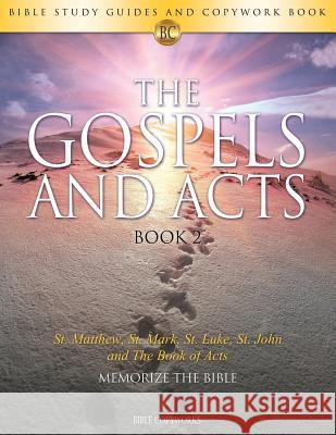 The Gospels and Acts Book 2: Bible Study Guides and Copywork Book - (St. Matthew, St. Mark, St. Luke, St. John and the Book of Acts) - Memorize the Bible Copyworks 9781683748274